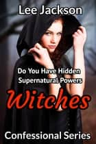 Witches: Do You Have Hidden Supernatural Powers ebook by Lee Jackson