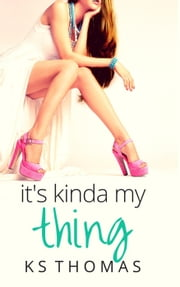 It's Kinda My Thing ebook by K.S. Thomas