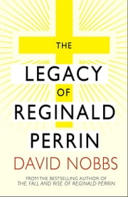 Legacy Of Reginald Perrin - (Reginald Perrin) ebook by David Nobbs