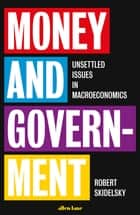 Money and Government - A Challenge to Mainstream Economics ebook by Robert Skidelsky
