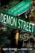 Demon Street, USA - The True Story of a Very Haunted House ebook by David Rountree, Robbie Lunt