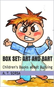 Box Set: Art and Bart - Children's Books about Bullying ebook by A. T. Sorsa