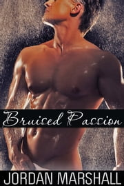 Bruised Passion (Gay Sex Story) ebook by Jordan Marshall