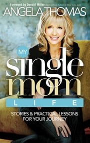 My Single Mom Life - Stories and Practical Lessons for Your Journey ebook by Angela Thomas