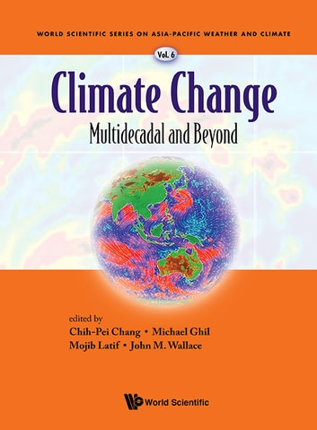 Climate Change: Multidecadal and Beyond ebook by Chih-Pei Chang,Michael Ghil,Mojib Latif;John M Wallace