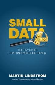 Small Data - The Tiny Clues That Uncover Huge Trends ebook by Martin Lindstrom