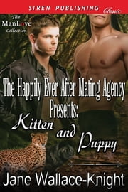 The Happily Ever After Mating Agency Presents: Kitten and Puppy ebook by Jane Wallace-Knight
