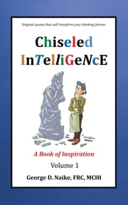 Chiseled Intelligence - A Book of Inspiration Volume 1 ebook by Balboa Press AU