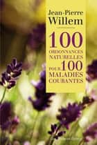 100 ordonnances naturelles pour 100 maladies courantes ebook by Jean-Pierre Willem