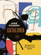 Catalonia - Recipes from Barcelona and Beyond ebook by José Pizarro