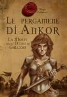 Le pergamene di Ankor ebook by Diego Collaveri