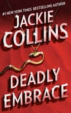 Deadly Embrace - A Novel ebook by Jackie Collins