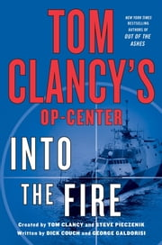 Tom Clancy's Op-Center: Into the Fire - A Novel ebook by Dick Couch,George Galdorisi,Tom Clancy,Steve Pieczenik