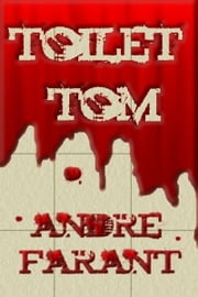 Toilet Tom: A Short Story ebook by Andre Farant