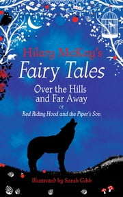 Over the Hills and Far Away - A Red Riding Hood and Tom the Piper's Son Retelling by Hilary McKay ebook by Hilary McKay, Sarah Gibb