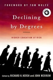 Declining by Degrees - Higher Education at Risk ebook by Richard H. Hersh,John Merrow,Tom Wolfe,Richard H. Hersh,John Merrow,Tom Wolfe
