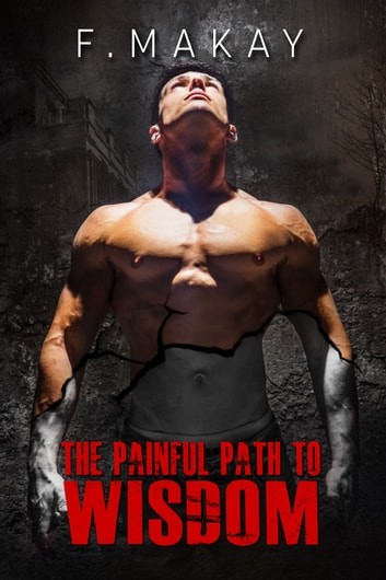 The Painful Path To Wisdom ebook by F Makay