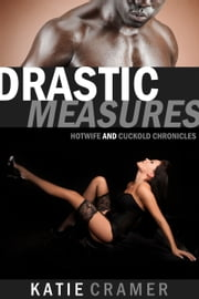 Drastic Measures - Hotwife and Cuckold Erotica Stories ebook by Katie Cramer