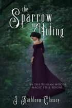 The Sparrow in Hiding ebook by J. Kathleen Cheney