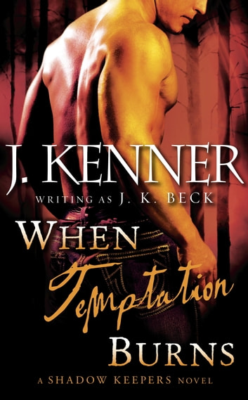 When Temptation Burns - A Shadow Keepers Novel ebook by J.K. Beck,J. Kenner