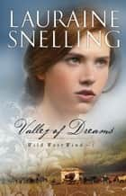 Valley of Dreams (Wild West Wind Book #1) ebook by Lauraine Snelling