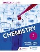Edexcel A Level Chemistry Student Book 2 ebook by Andrew Hunt, Graham Curtis, Graham Hill