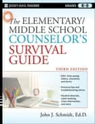 The Elementary / Middle School Counselor's Survival Guide ebook by John J. Schmidt Ed.D.