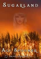 Sugarland ebook by Ali Spooner