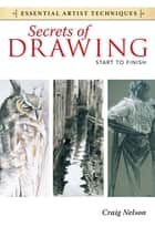 Secrets of Drawing - Start to Finish ebook by Craig Nelson