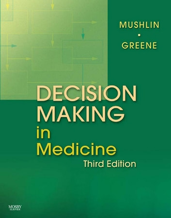 Decision Making in Medicine E-Book - An Algorithmic Approach ebook by Stuart B. Mushlin, MD,Harry L. Greene II, MD