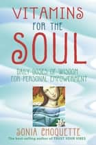 Vitamins for the Soul ebook by Sonia Choquette, Ph.D.