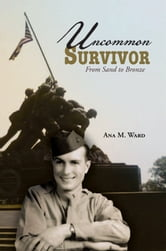 Uncommon Survivor - From Sand to Bronze ebook by Ana Maria Ward
