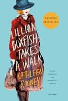 Lillian Boxfish Takes a Walk - A Novel ebook by Kathleen Rooney