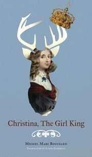 Christina, The Girl King ebook by Michel Marc Bouchard, Linda Gaboriau