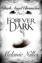 Forever Dark (Starfire Angels: Dark Angel Chronicles Book 5) ebook by Melanie Nilles