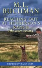 Reaching Out at Henderson's Ranch (sweet) - a Henderson Ranch Big Sky story ebook by M. L. Buchman