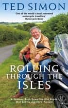 Rolling Through The Isles ebook by Ted Simon