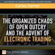 The Organized Chaos of Open Outcry and the Advent of Electronic Trading ebook by Carley Garner