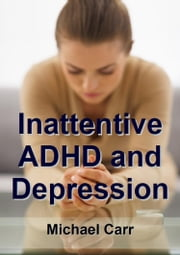 Inattentive ADHD and Depression ebook by Michael Carr