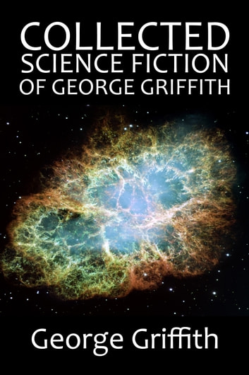 The Collected Science Fiction of George Griffith ebook by George Griffith