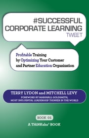 #SUCCESSFUL CORPORATE LEARNING tweet Book01 ebook by Terry Lydon, Mitchell Levy