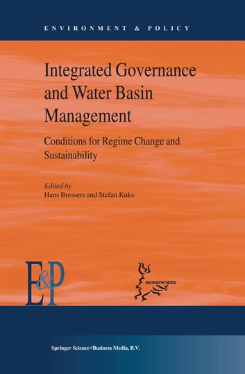 Integrated Governance and Water Basin Management - Conditions for Regime Change and Sustainability ebook by