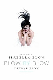 Blow by Blow - The Story of Isabella Blow ebook by Detmar Blow,Tom Sykes