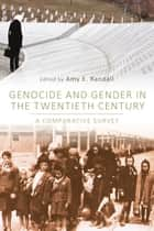 Genocide and Gender in the Twentieth Century ebook by Professor Amy E. Randall