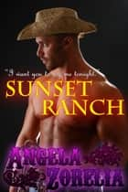 Sunset Ranch ebook by Angela Zorelia