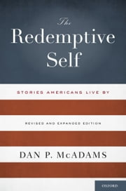 The Redemptive Self: Stories Americans Live By - Revised and Expanded Edition ebook by Dan P. McAdams