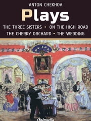 Plays (On the High Road, The Proposal, The Wedding, The Three Sisters, The Cherry Orchard)