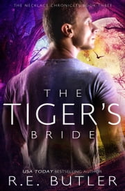 The Tiger's Bride (The Necklace Chronicles) ebook by R.E. Butler