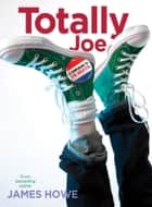 Totally Joe ebook by James Howe