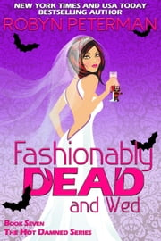 Fashionably Dead and Wed - Hot Damned Series, #7 ebook by Robyn Peterman